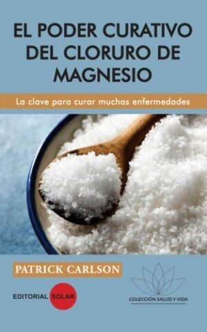 EL PODER CURATIVO DEL CLORURO DE MAGNESIO